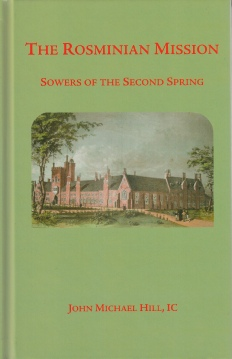 The Rosminian Mission: Sowers of the Second Spring /  John Michael Hill