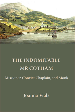 The Indomitable Mr Cotham: Missioner, Convict Chaplain, and Monk / Joanna Vials
