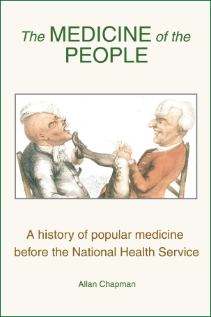The Medicine of the People  A History of Popular Medicine Before the NHS / Allan Chapman