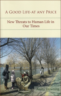 A Good Life at Any Price New Threats to Human Life in Our Times / Anita Dowsing