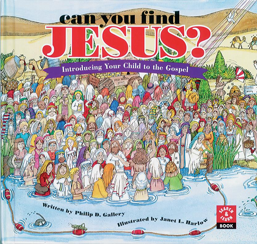 Can You Find Jesus?: Introducing Your Child to the Gospel /Written by Philip D Gallery, Illustrated by Janet L Harlow