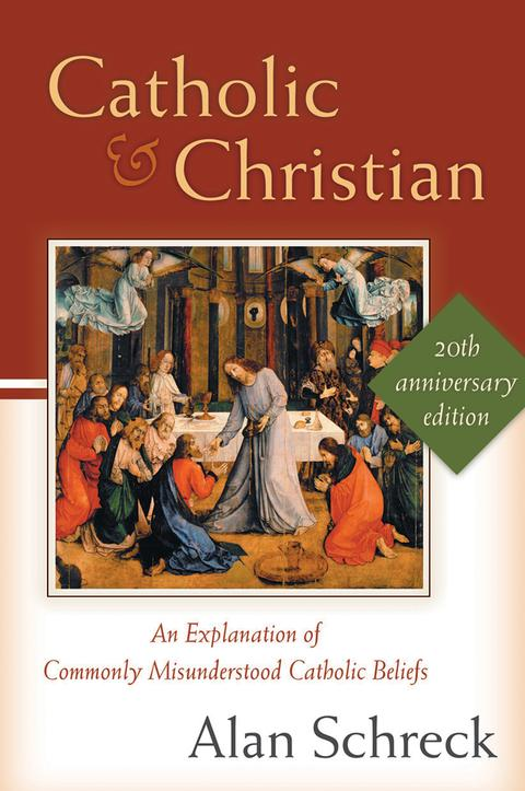 Catholic and Christian An Explanation of Commonly Misunderstood Catholic Beliefs / Alan Schreck