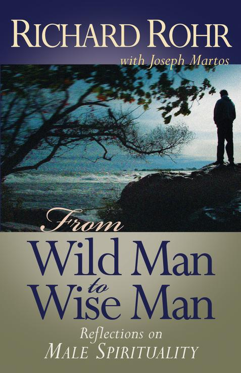 From Wild Man to Wise Man  Reflections on Male Spirituality / Richard Rohr