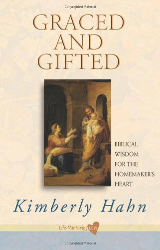 Graced and Gifted: Biblical Wisdom for the Homemaker's Heart / Kimberly Hahn