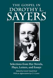 The Gospel in Dorothy L. Sayers Selections from Her Novels, Plays, Letters, and Essays  / Dorothy L Sayers  With an appreciation by C S Lewis
