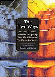 The Two Ways The Early Christian Vision of Discipleship from the Didache and the Shepherd of Hermas / Introduction by Rowan Williams