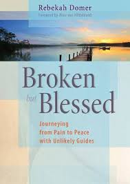 Broken but Blessed Journeying from Pain to Peace with Unlikely Guides / Rebekah Domer  Foreword by Alice von Hildebrand