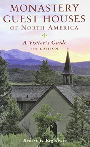 Monastery Guest Houses of North America A Visitor's Guide (Fifth Edition)/ Robert J. Regalbuto