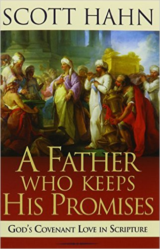 A Father Who Keeps His Promises: God's Covenant Love in Scripture / Scott Hahn