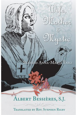 Wife, Mother & Mystic: Blessed Anna-Maria Taigi / Rev Fr Albert Bessieres SJ