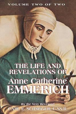 The Life and Revelations of Anne Catherine Emmerich Vol 2 / Very Rev Carl E Schmoger CSSR