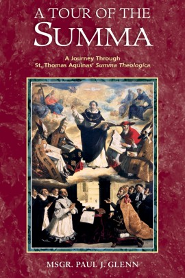 A Tour of the Summa: A Journey Through St. Thomas Aquinas' Summa Theologica / Rt Rev Msgr Paul J Glenn PhD STD