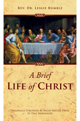 A Brief Life of Christ / Rev Fr Leslie Rumble