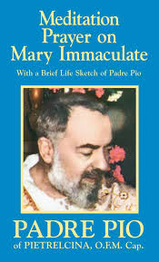 Meditation Prayer on Mary Immaculate with a Brief Life Sketch of Padre Pio / St Padre Pio of Pietrelcina OFM Cap