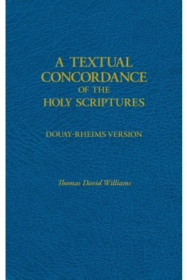 A Textual Concordance of the Holy Scriptures: Arranged by Topic / Fr. Thomas David Williams