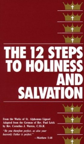 The 12 Steps to Holiness and Salvation / St Alphonsus Liguori