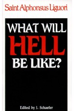 What will Hell be like? St. Alphonsus Liguori