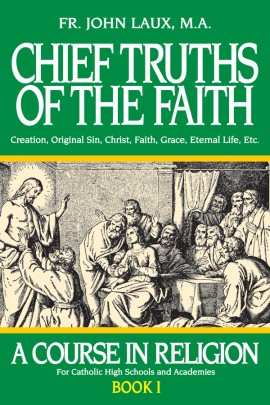 A Course in Religion Book 1 Chief Truths of the Faith / Rev Fr John Laux M A