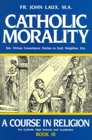 A Course in Religion: Catholic Morality: Book 3 / John Laux