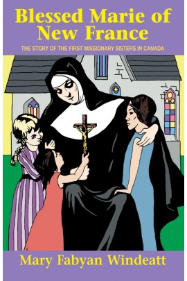 Blessed Marie of New France: The Story of the First Missionary Sisters in Canada / Mary Fabyan Windeatt