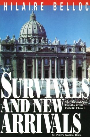 Survivals and New Arrivals: the Old and New Enemies of the Catholic Church / Hilaire Belloc