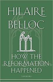 How the Reformation Happened / Hilaire Belloc