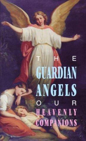 The Guardian Angels: Our Heavenly Companions / St Benedict Press
