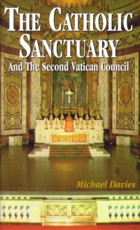 The Catholic Sanctuary and the Second Vatican Council / Michael Davies