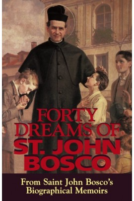 Forty Dreams of St. John Bosco: From Saint John Bosco's Biographical Memoirs / St John Bosco