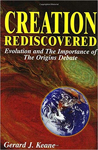 Creation Rediscovered Evolution and the Importance of the Origins Debate / Gerard J Keane