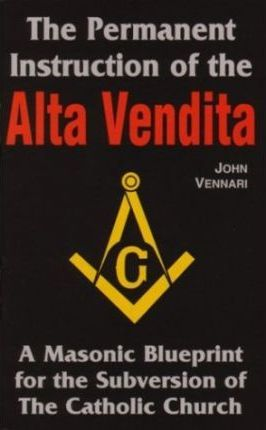 The Permanent Instruction of the Alta Vendita / John Vennari