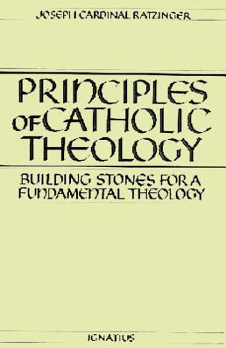 Principles of Catholic Theology: Building Stones for a Fundamental Theology / Joseph Cardinal Ratzinger