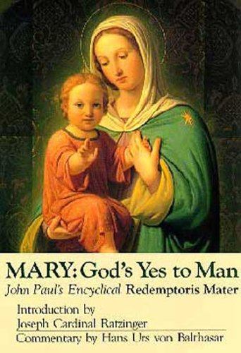 Mary, God's Yes to Man: Pope John Paul II, Encyclical Letter, Mother of the Redeemer / Introduction by Joseph Cardinal Ratzinger; Commentary by Hans Urs von Balthasar