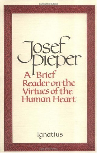 A Brief Reader on the Virtues of the Human Heart / Josef Pieper