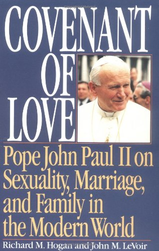 Covenant of Love: Pope John Paul II on Sexuality, Marriage, and Family in the Modern World / Fr. Richard Hogan & Bishop John M. Levoir