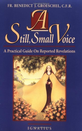 A Still Small Voice: a Practical Guide on Reported Revelations / Benedict J. Groeschel