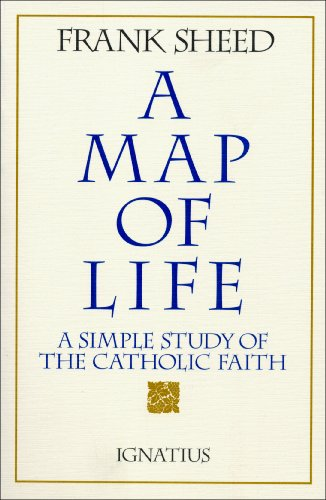 A Map of Life: A Simple Study of the Catholic Faith / Frank Sheed