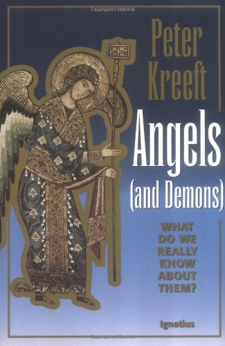 Angels and Demons: What Do We Really Know about Them? / Peter Kreeft