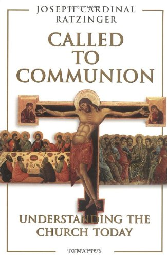 Called to Communion: Understanding the Church Today / Cardinal Ratzinger Pope Benedict