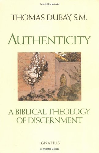 Authenticity: a Biblical Theology of Discernment / Thomas Dubay