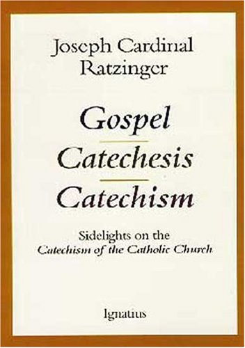 Gospel, Catechesis, Catechism: Sidelights on the Catechism of the Catholic Church / Joseph Ratzinger ( Pope Benedict XVI)