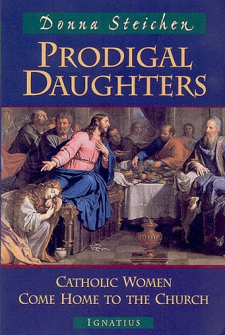 Prodigal Daughters: Catholic Women Come Home to the Church / Edited by Donna Steichen