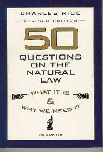 50 Questions on the Natural Law: What it is and Why We Need It / Charles E. Rice
