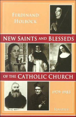 New Saints and Blesseds of the Catholic Church Canonized by Pope John Paul II: 1979-1983: Volume 1 / Ferdinand Holböck