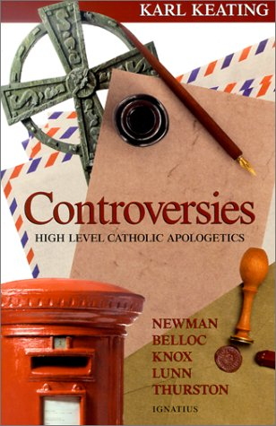 Controversies: High-level Catholic Apologetics / Karl Keating