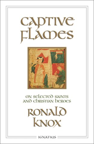 Captive Flames: on Selected Saints and Christian Heroes / Ronald Knox