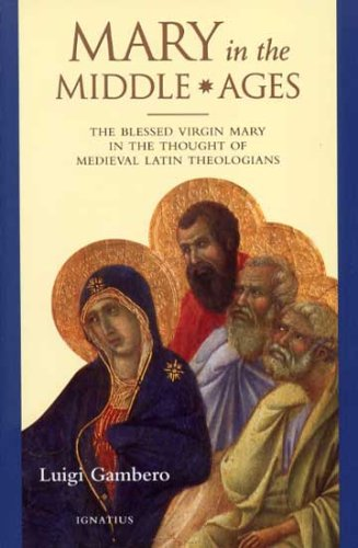 Mary in the Middle Ages: the Blessed Virgin Mary in the Thought of Medieval Latin Theologians / Luigi Gambero