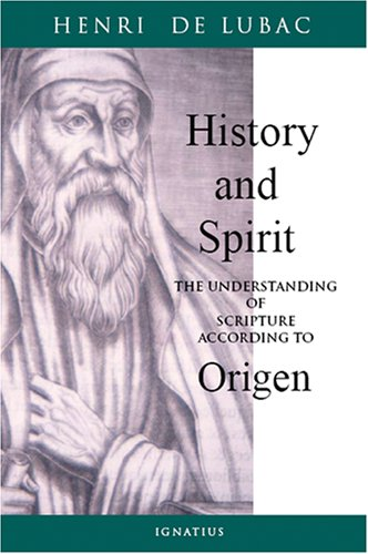 History and Spirit: the Understanding of Scripture According to Origen / Henri de Lubac