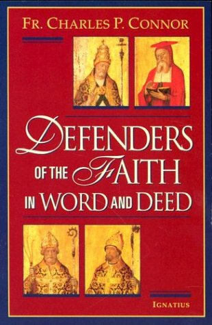 Defenders of the Faith in Word and Deed / Charles P. Connor