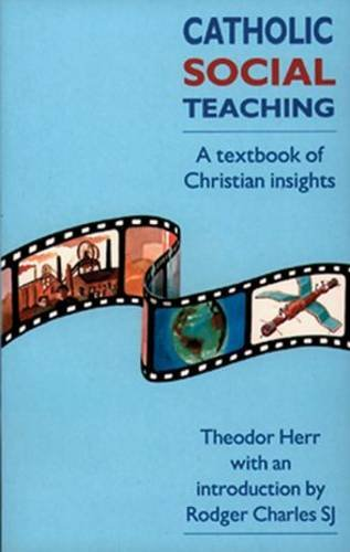 Catholic Social Teaching: a Textbook of Christian Insights / Theodor Herr